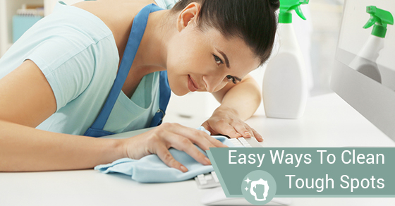 Easy Ways To Clean Tough Spots