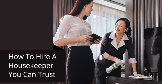 How To Hire A Housekeeper You Can Trust
