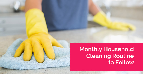 Monthly Household Cleaning Routine to Follow