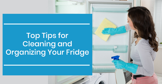 Top Tips for Cleaning and Organizing Your Fridge