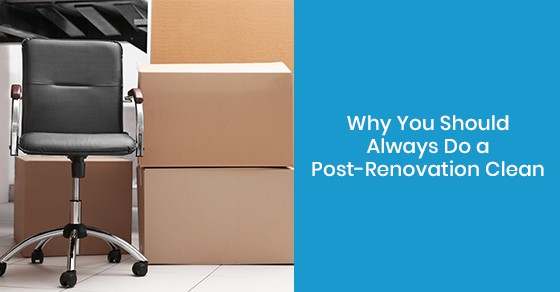 Why You Should Always Do a Post-Renovation Clean